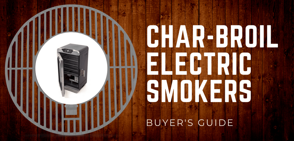 Char Broil Electric Smokers Buyers Guide 2018