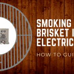 How to Smoke a Brisket in an Electric Smoker – 2019 Guide