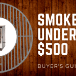 2019 Buyer's Guide: Best Smokers Under $500