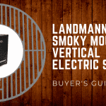 2019 Buyer's Guide: Landmann Smoky Mountain Review