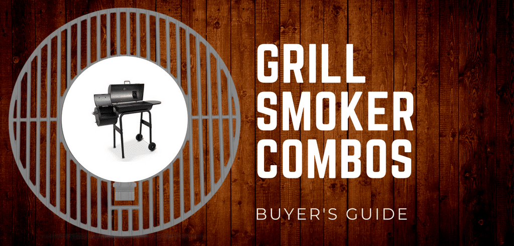 Best Grill Smoker Combos (Gas, Propane, and Charcoal) - 2019