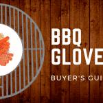 Keep Burns Away: Best BBQ Gloves of 2018