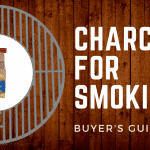 2019 Buyer's Guide – The Best Charcoal for Smoking