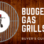 Buyer's Guide for 2018 – The Best Budget Gas Grills