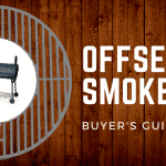 [2018] Complete Buyer's Guide for Every Price: The Best Offset Smokers