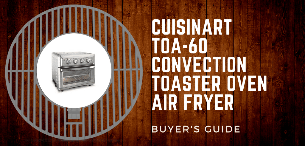 Cuisinart Toa 60 Convection Toaster Oven Air Fryer Review 2019
