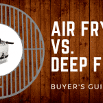Air Fryers vs Deep Fryers: [2018] Informational Buyer's Guide